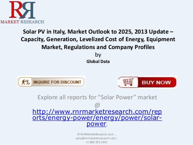 Solar PV in Italy, Market Outlook to 2025, 2013 Update – Capacity, Generation, Levelized Cost of Energy, Equipment Market,...