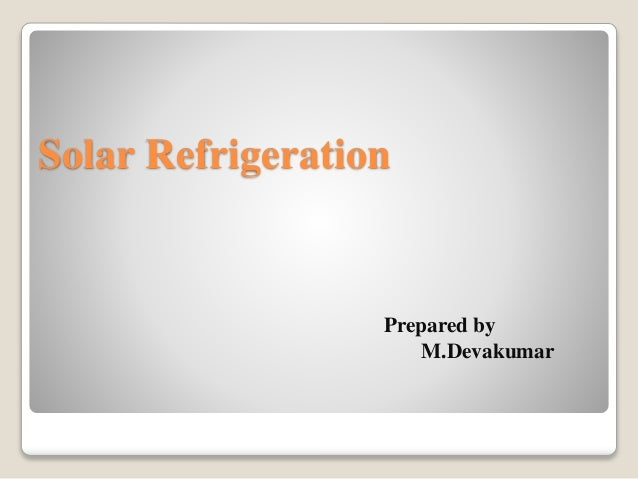 Solar Refrigeration Prepared by M.Devakumar