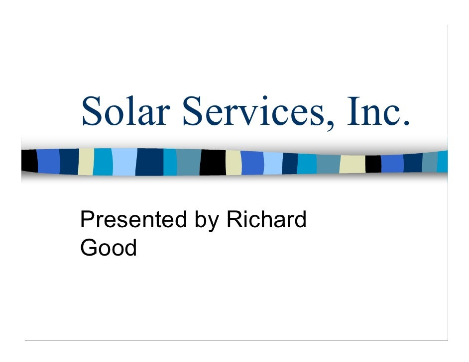 Solar Services, Inc.  Presented by Richard Good