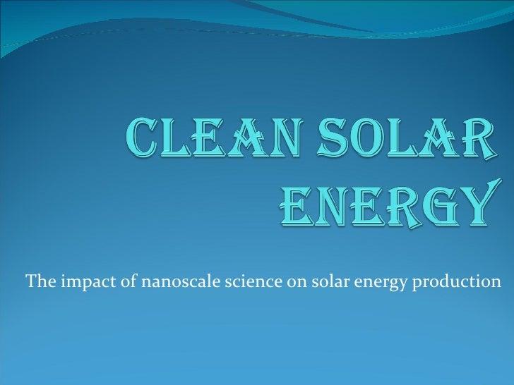 The impact of nanoscale science on solar energy production