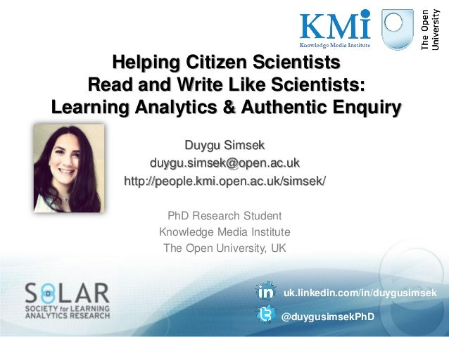 Helping Citizen Scientists    Read and Write Like Scientists:Learning Analytics & Authentic Enquiry                   Duyg...