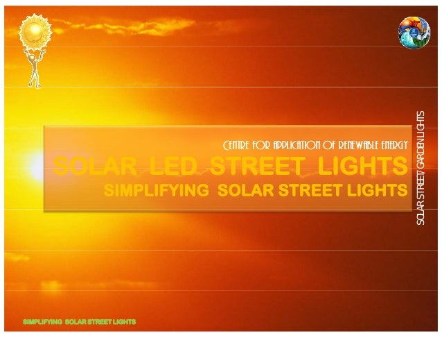 GARDEN LIGHTS  Centre for application of renewable energy  SOLAR LED STREET LIGHTS  ARSTREET/G  SIMPLIFYING SOLAR STREET L...