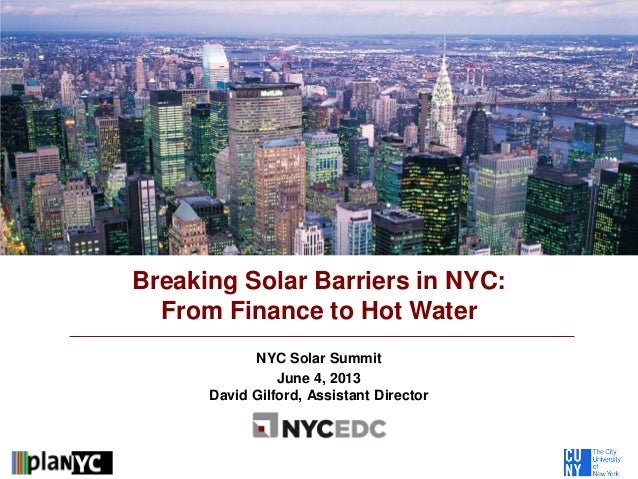 NYC Solar SummitJune 4, 2013David Gilford, Assistant DirectorBreaking Solar Barriers in NYC:From Finance to Hot Water