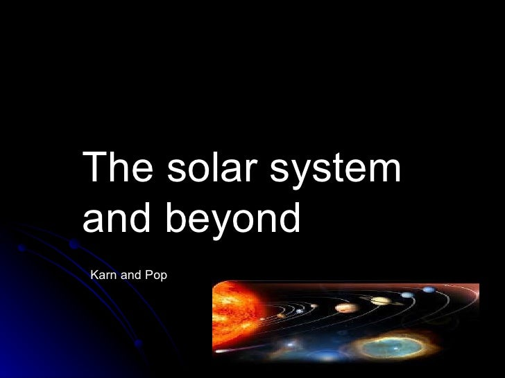 The solar system and beyond Karn and Pop