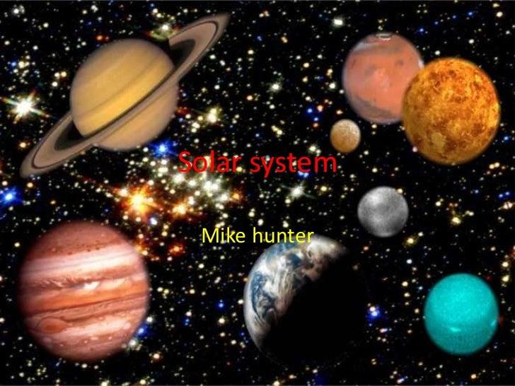 Solar system<br />Mike hunter<br />