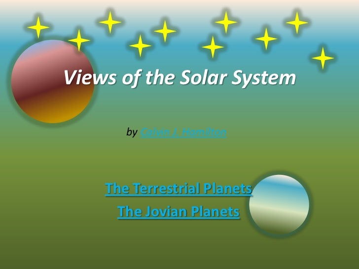 Views of the Solar System       by Calvin J. Hamilton    The Terrestrial Planets      The Jovian Planets