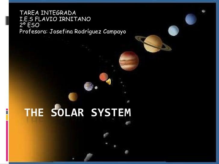 TAREA INTEGRADAI.E.S FLAVIO IRNITANO2º ESOProfesora: Josefina Rodríguez Campayo THE SOLAR SYSTEM