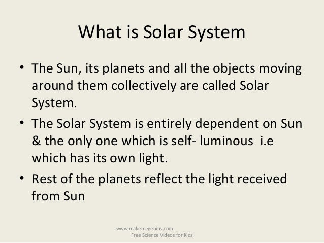 What is Solar System• The Sun, its planets and all the objects movingaround them collectively are called SolarSystem.• The...