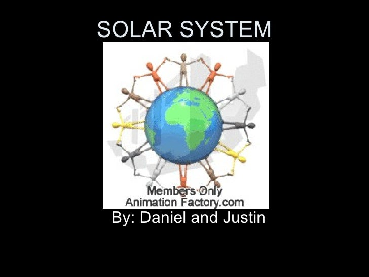 SOLAR SYSTEM By: Daniel and Justin