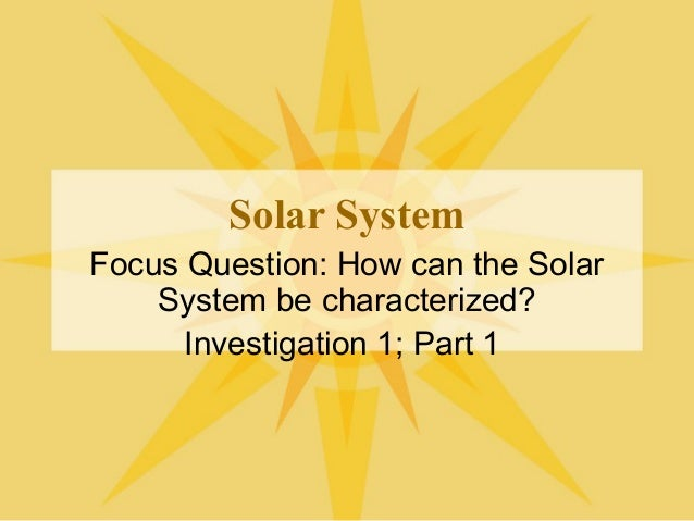 Solar System Focus Question: How can the Solar System be characterized? Investigation 1; Part 1
