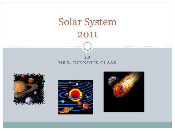 2B<br />Mrs. Kinney's Class<br />Solar System2011<br />