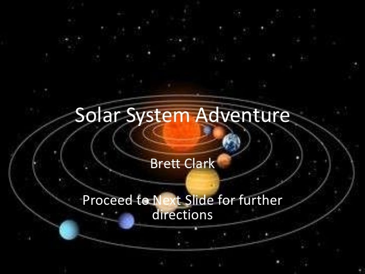 Solar System Adventure           Brett ClarkProceed to Next Slide for further           directions