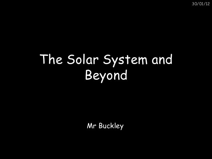 The Solar System and Beyond This has been made especially for Mr B and his wonderful aliens Mr Buckley