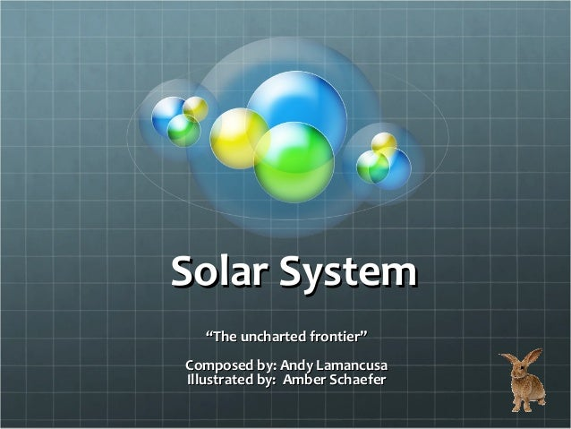"Solar SystemSolar System """"The uncharted frontier""The uncharted frontier"" Composed by: Andy LamancusaComposed by: Andy Lam..."