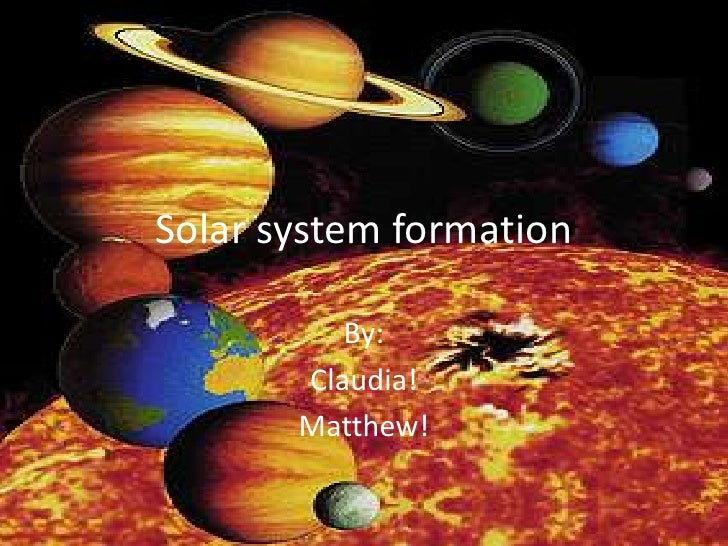 Solar system formation Claudia and Matthew
