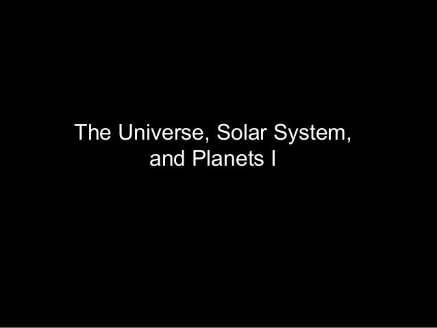 The Universe, Solar System, and Planets I