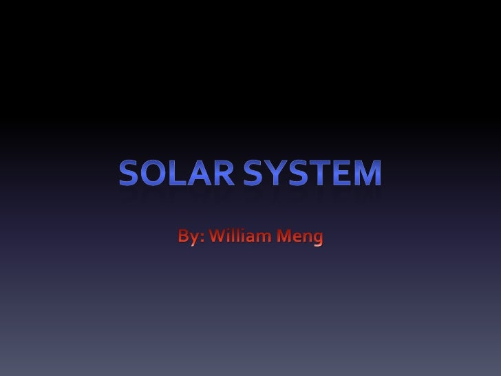 Solar System<br />By: William Meng<br />