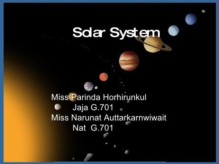 Solar System Miss Parinda Horhirunkul  Jaja G.701 Miss Narunat Auttarkarnwiwait  Nat  G.701