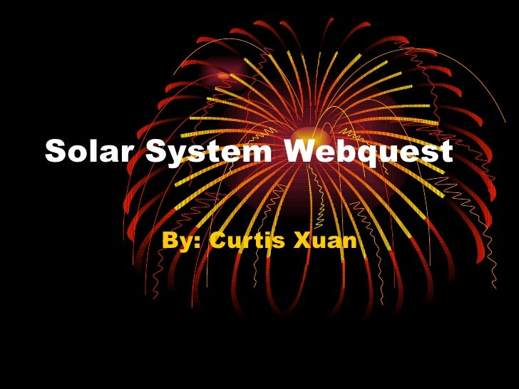Solar System Webquest By: Curtis Xuan