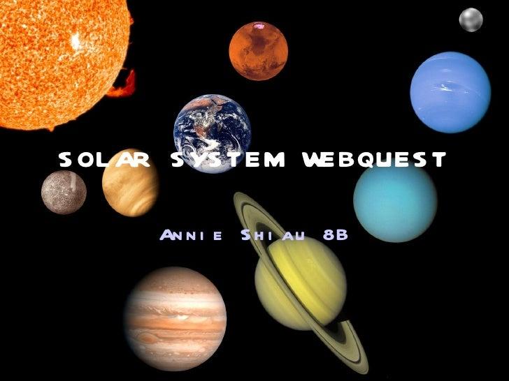 SOLAR SYSTEM WEBQUEST Annie Shiau 8B