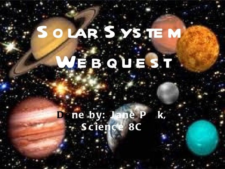 Solar System Webquest Do ne by: Jane P ar k, Science 8C