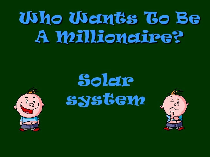 Who Wants To Be  A Millionaire?      Solar    system