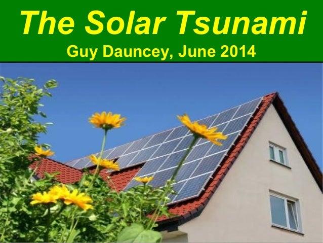 The Solar Tsunami Guy Dauncey, June 2014