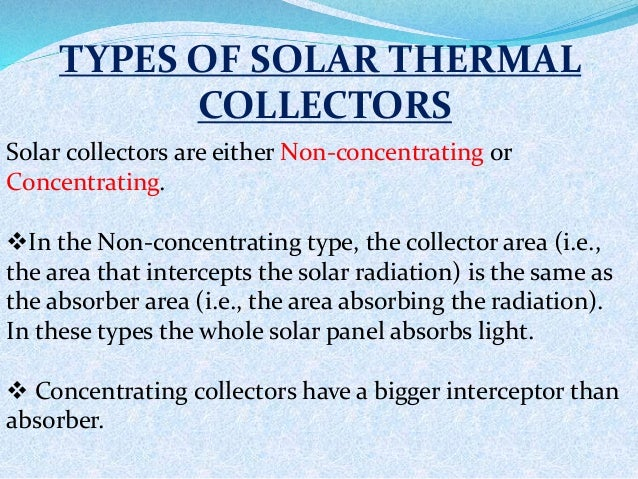 type of solar collectors essay Less thought of, the other type of solar energy is passive energy either using solar collectors or photovoltaic cells more about solar power essay example.