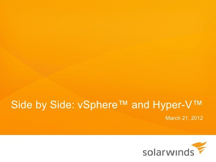 Side by Side: vSphere™ and Hyper-V™                            March 21, 2012