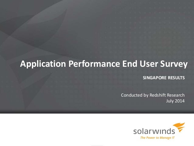 Application Performance End User Survey SINGAPORE RESULTS Conducted by Redshift Research July 2014
