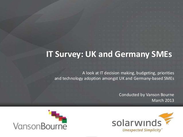1IT Survey: UK and Germany SMEsA look at IT decision making, budgeting, prioritiesand technology adoption amongst UK and G...