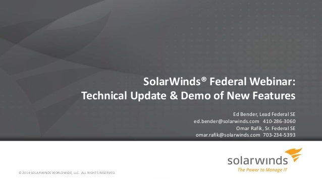 © 2014 SOLARWINDS WORLDWIDE, LLC. ALL RIGHTS RESERVED. SolarWinds® Federal Webinar: Technical Update & Demo of New Feature...