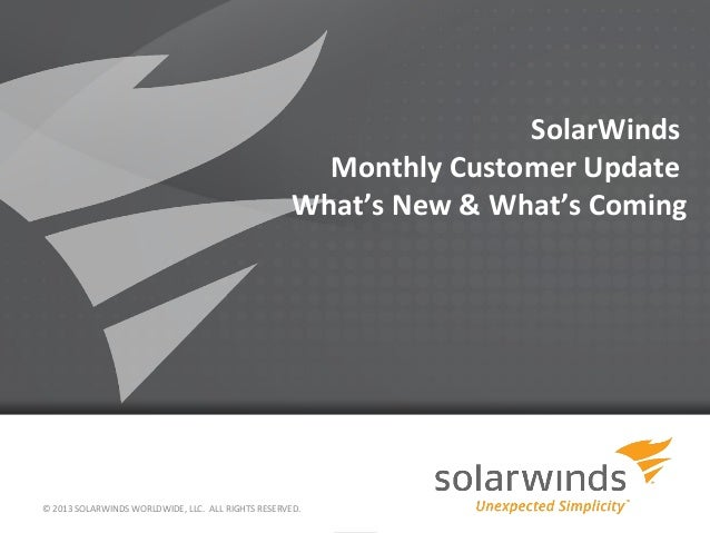SolarWinds Monthly Customer Update What's New & What's Coming  © 2013 SOLARWINDS WORLDWIDE, LLC. ALL RIGHTS RESERVED.