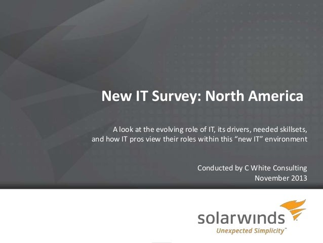 New IT Survey: North America A look at the evolving role of IT, its drivers, needed skillsets, and how IT pros view their ...