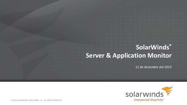 SolarWinds® Server & Application Monitor 11 de diciembre del 2013  © 2013 SOLARWINDS WORLDWIDE, LLC. ALL RIGHTS RESERVED.