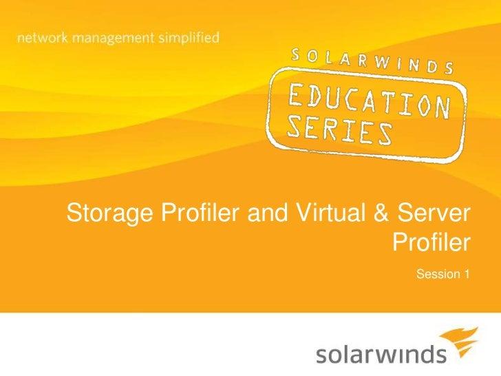 Storage Profiler and Virtual & Server Profiler<br />Session 1<br />