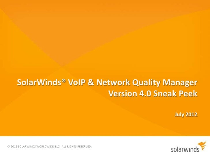 SolarWinds® VoIP & Network Quality Manager                           Version 4.0 Sneak Peek                               ...