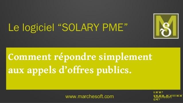 """Le logiciel """"SOLARY PME"""" Comment répondre simplement aux appels d'offres publics. www.marchesoft.com  Une publication Marc..."""