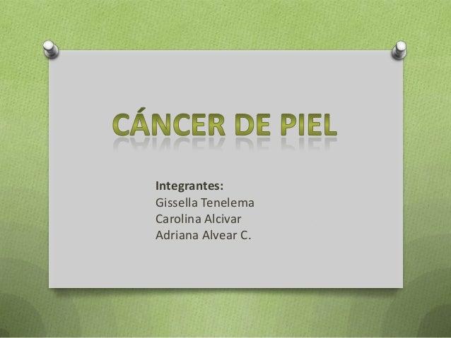 Integrantes:Gissella TenelemaCarolina AlcivarAdriana Alvear C.