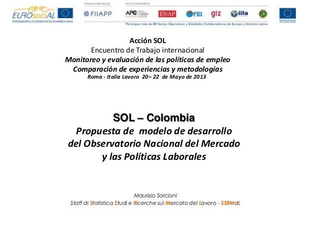 SOL – Colombia Propuesta de modelo de desarrollo del Observatorio Nacional del Mercado y las Políticas Laborales / Maurizio Sorcioni, Italia Lavoro