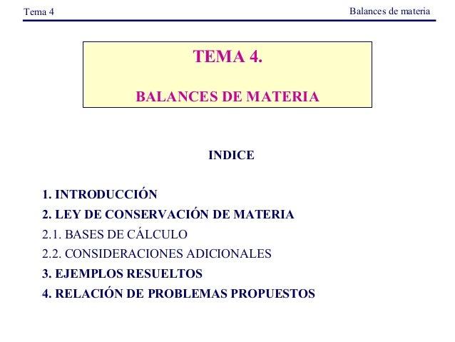 Balancesdemateria  Tema4  TEMA 4. BALANCES DE MATERIA  INDICE    1. INTRODUCCIÓN 2. LEY DE CONSERVACIÓN DE MATERIA 2....