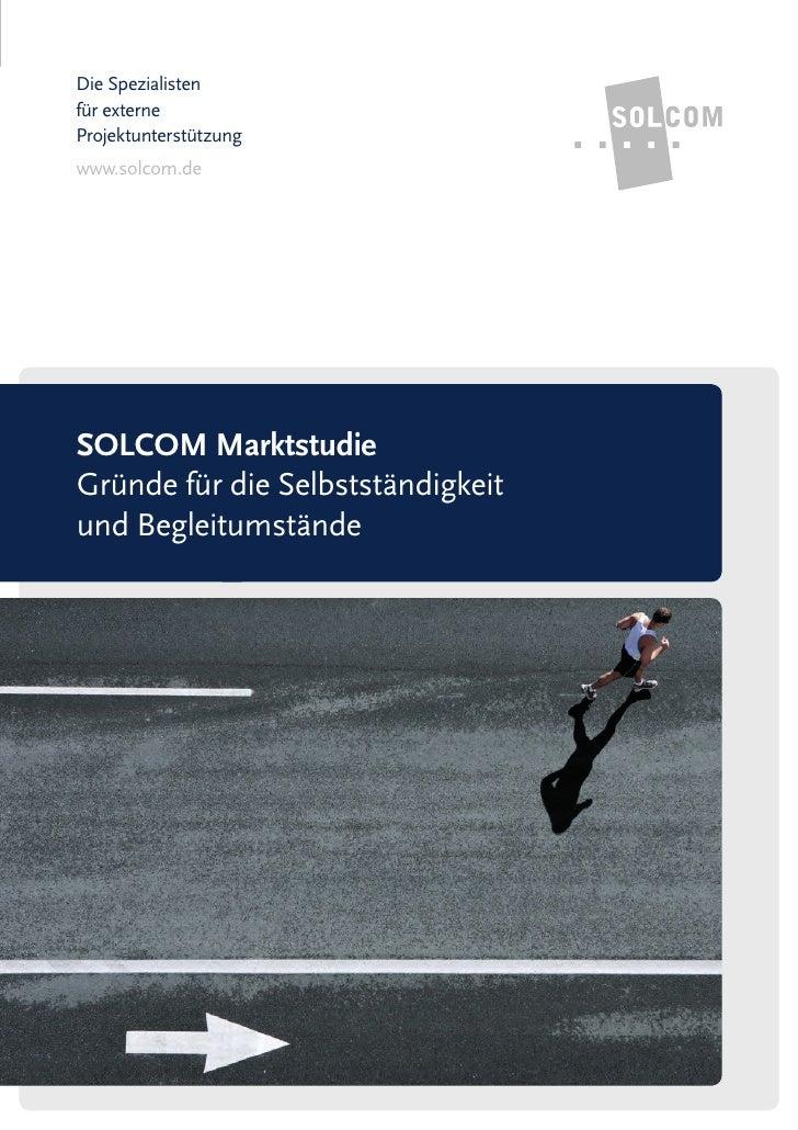Die Spezialistenfür externeProjektunterstützungwww.solcom.deSOLCOM MarktstudieGründe für die Selbstständigkeitund Begleitu...