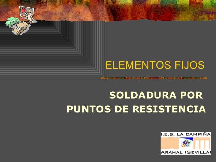 ELEMENTOS FIJOS SOLDADURA POR  PUNTOS DE RESISTENCIA