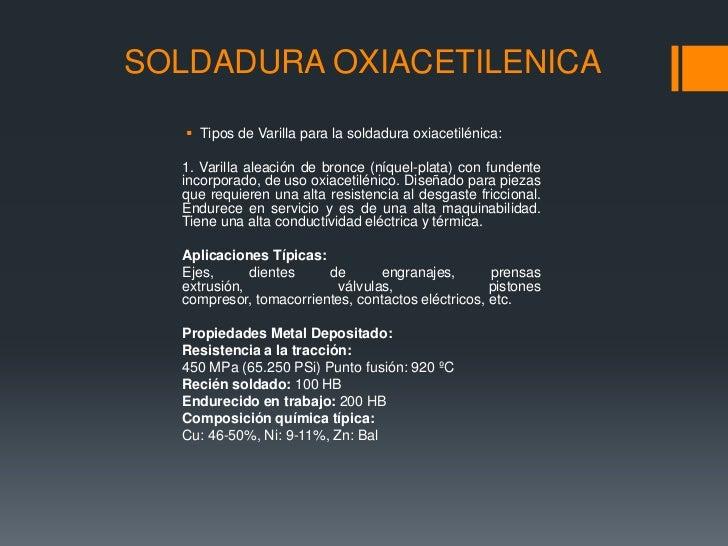 SOLDADURA OXIACETILENICA    Tipos de Varilla para la soldadura oxiacetilénica:  1. Varilla aleación de bronce (níquel-pla...
