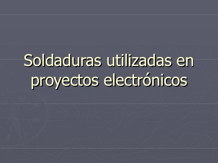 Soldaduras utilizadas en proyectos electrónicos