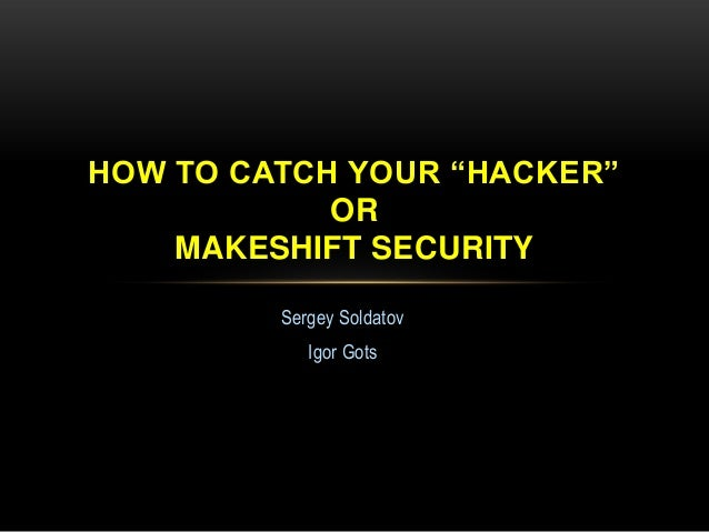 "Soldatov, gotz   how to catch your ""hacker"" or makeshift security"