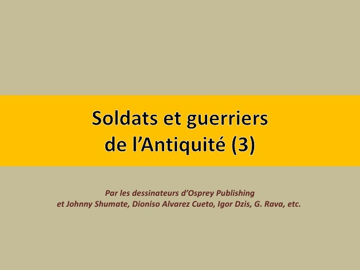 Soldats et guerriers de l'Antiquité (3)<br />Par les dessinateurs d'Osprey Publishing<br />et Johnny Shumate, Dioniso Alva...