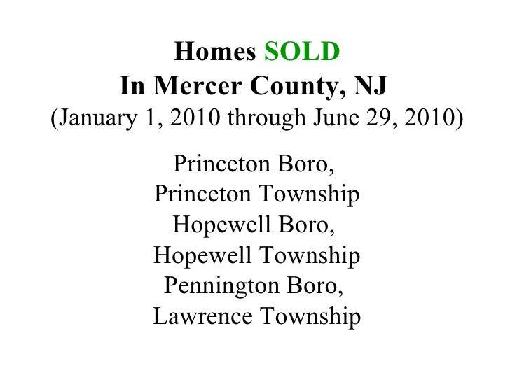 Homes  SOLD In Mercer County, NJ   (January 1, 2010 through June 29, 2010) Princeton Boro,  Princeton Township Hopewell Bo...