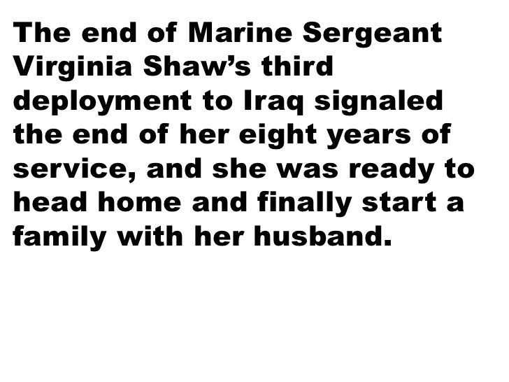 The end of Marine SergeantVirginia Shaw's thirddeployment to Iraq signaledthe end of her eight years ofservice, and she wa...
