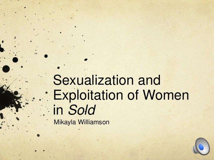 Sexualization andExploitation of Womenin SoldMikayla Williamson